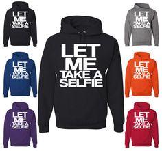 Let Me Take A Selfie Funny Hoodie #selfie Social Network Gag Gift Drinking Sweatshirt  teehunt.com