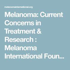 Melanoma: Current Concerns in Treatment & Research : Melanoma International Foundation