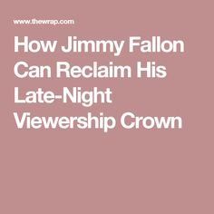 How Jimmy Fallon Can Reclaim His Late-Night Viewership Crown
