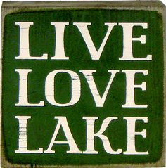 Dark green American made solid pine sign reads, 'live, love, lake', perfect for display on a wall or propped on a shelf in summer or all year as a reminder of childhood vacations and living life to the fullest. Lake Signs, Beach Signs, Sturbridge Yankee, Lake Decor, Lake Cabins, Lake Cottage, Box Signs, Lake Life, Sign Quotes