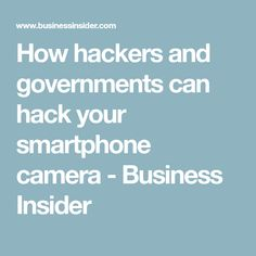 How hackers and governments can hack your smartphone camera - Business Insider