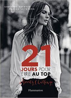 Amazon.fr - 21 jours pour être au top : Beauty Challenge - Christel Vatasso, Pascal Loperena - Livres