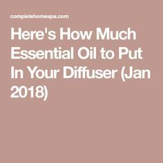 Here's How Much Essential Oil to Put In Your Diffuser (Jan 2018)