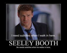 Seeley Booth: He needs subtitles when he walks in here.  #Bones