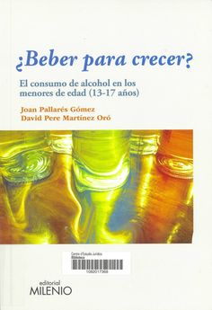 ¿Beber para crecer? : el consumo de alcohol en los menores de edad (13-17) / Joan Pallarés Gómez, David Pere Martínez Oró. Lleida : Milenio, 2013. Sig. 309 Pal