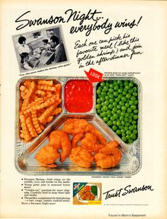 Swanson Fried Shrimp Dinner (1966). I begged my italian mama to buy this TV dinner  when I was a kid responding to my media induced appetite for all things fast food and fake only to appreciate that I was nutritionally bound to a healthy,  Mediterranean diet in retrospect. Love those Italian mamas for feeding us so well.