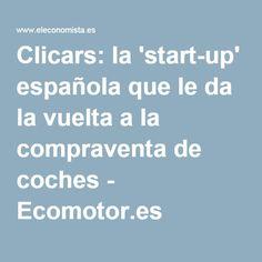 Clicars: la 'start-up' española que le da la vuelta a la compraventa de coches - Ecomotor.es