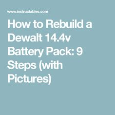 How to Rebuild a Dewalt 14.4v Battery Pack: 9 Steps (with Pictures)