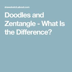 Doodles and Zentangle - What Is the Difference?