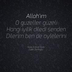 Allah'ım O güzeller güzeli Hangi iyilik diledi senden Dilerim ben de öylelerini  • Böyle Ol Böyle Söyle • Cahit Zarifoğlu
