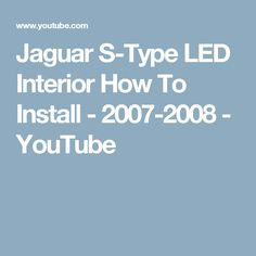 Jaguar S-Type LED Interior How To Install - 2007-2008 - YouTube