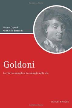Goldoni : la vita in commedia e la commedia nella vita / Bruno Capaci, Gianluca Simeoni - Napoli : Liguori, cop. 2012