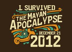 I Survived The Mayan Apocalypse T-Shirt | SnorgTees