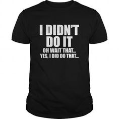 I Didn't Do it Oh Wait That Yes I Did Do That T-Shirt #name #tshirts #OH #gift #ideas #Popular #Everything #Videos #Shop #Animals #pets #Architecture #Art #Cars #motorcycles #Celebrities #DIY #crafts #Design #Education #Entertainment #Food #drink #Gardening #Geek #Hair #beauty #Health #fitness #History #Holidays #events #Home decor #Humor #Illustrations #posters #Kids #parenting #Men #Outdoors #Photography #Products #Quotes #Science #nature #Sports #Tattoos #Technology #Travel #Weddings…