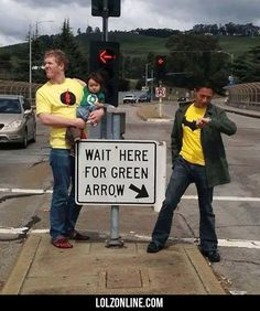 Wait Here For Green Arrow... #lol #haha #funny... but I'm waiting for a whole different reason.