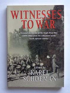 Witnesses to War, Personal Documents of the Anglo-Boer War from the collection of the SA library selected and edited by Karel Schoeman