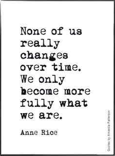 we become more fully what we are- anne rice