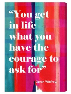 You get what you have the courage to ask for. Tap to see more inspirational quotes about life, change and courage. The Words, Positive Quotes, Motivational Quotes, Inspirational Quotes, Positive Things, Positive Thoughts, Note To Self, Quotable Quotes, Oprah Quotes