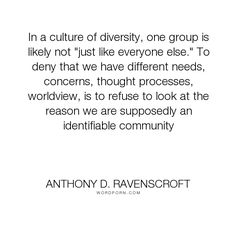 """Anthony D. Ravenscroft - """"In a culture of diversity, one group is likely not """"just like everyone else."""" To..."""". relationships, diversity, equality"""