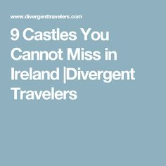 9 Castles You Cannot Miss in Ireland |Divergent Travelers
