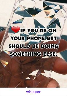 ❤if you're on your phone but should be doing something else.