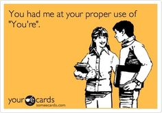 """Teach the babies proper grammar!!!   """"You had me at your proper use of 'You're'.""""  #memes #yourecards #propergrammar"""