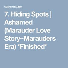 7. Hiding Spots | Ashamed (Marauder Love Story~Marauders Era) *Finished*