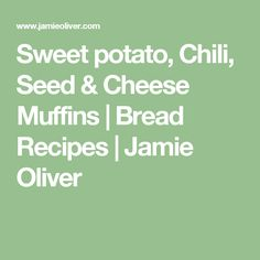 Sweet potato, Chili, Seed & Cheese Muffins | Bread Recipes | Jamie Oliver