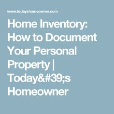 Home Inventory: How to Document Your Personal Property | Today's Homeowner