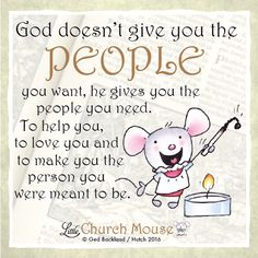 God gives you the people to guide you in the right direction #LittleChurchMouse