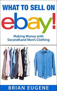 What to sell on eBay!: Making Money with Secondhand Men's Clothing by Brian Eugene, http://www.amazon.com/gp/product/B00O7UJ974/ref=as_li_tl?ie=UTF8&camp=1789&creative=390957&creativeASIN=B00O7UJ974&linkCode=as2&tag=inthfaof-20&linkId=TSPC6LMPABVZCIAJ