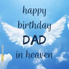 Happy Birthday to all dads in heven for when we celbrate a birthday its to celbrate with jesus because he gives life dosent take it thankyou my beloved birthday mom Happy Birthday, Dad, in Heaven Birthday In Heaven Daddy, Happy Heavenly Birthday Dad, Birthday In Heaven Quotes, Happy Birthday Wishes Quotes, Birthday Wishes For Myself, Happy Birthday Funny, Birthday Greetings, Birthday Celebration, Dad In Heaven Quotes
