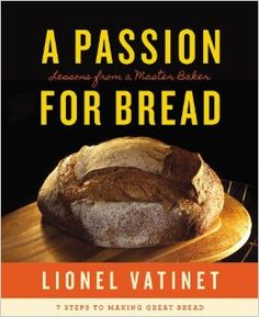 A Passion for Bread: Lessons from a Master Baker by Lionel Vatinet