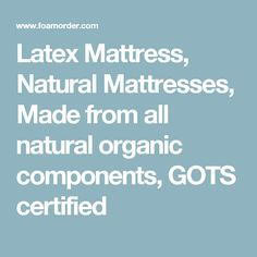 Latex Mattress, Natural Mattresses, Made from all natural organic components, GOTS certified