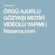 ÖRGÜ AJURLU GÖZYAŞI MOTİFİ VİDEOLU YAPIMI | Nazarca.com