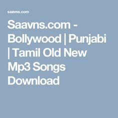 Saavns.com - Bollywood | Punjabi | Tamil Old New Mp3 Songs Download