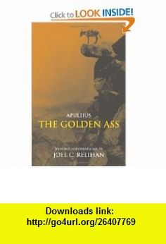 The Golden Ass Or, a Book of Changes (9780872208872) Apuleius, Joel C. Relihan , ISBN-10: 0872208877  , ISBN-13: 978-0872208872 ,  , tutorials , pdf , ebook , torrent , downloads , rapidshare , filesonic , hotfile , megaupload , fileserve
