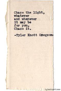 Chase the light... Typewriter Series #586,byTyler Knott Gregson.