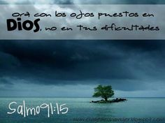 Salmo 91:15  Pray with your eyes fixed on the Lord, not on your problems