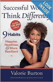 Successful Women Think Differently: 9 Habits to Make You Happier, Healthier, and More Resilient: Valorie Burton: 9780736938563: Amazon.com: ...