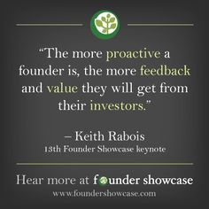 "The more #proactive a #startup founder is, the more feedback and value they will get from their investors"" - Keith Rabois, 13th #FounderShowcase Keynote"