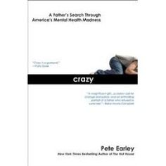 Crazy: A Father's Search Through America's Mental Health Madness by Pete Earley