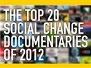 The Top 20 Social Change Documentaries of 2012