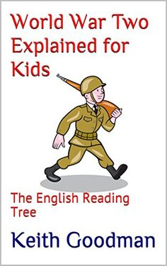 World War Two Explained for Kids: The English Reading Tree by [Goodman, Keith]