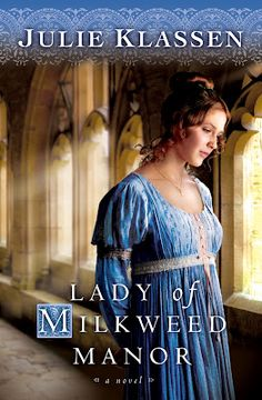 Lady of Milkweed Manor by Julie Klassen. like all of her other books this one is also good