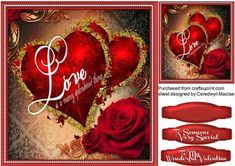 Love is a Many Splendored Thing , by Ceredwyn Macrae A beautiful card to make and give to any valentine with a Beautiful Hearts and a red Rose has two greeting tags and a blank one for you to choose the sentiment,