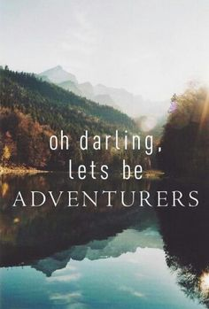 "Oh darling lets be adventurers"" via www.thedarlingadventurer.com/2012/07/the-origin-of-oh-darling-lets-be.html   * ( I have been getting a lot of inquiries lately about the origin of the quote ""Oh Darling, Let's Be Adventurers"" and I just wanted to clear up that I came up with this myself. It is inspired by my weekend adventures, specifically getting out of Manhattan on the weekends and going upstate for a little fresh air and fun!"