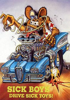 Rat Fink Ed Big Daddy Roth - Sick Boys Drive Sick Toys | Flickr - Photo Sharing!