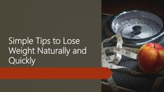 Simple Tips to Lose Weight Naturally and Quickly #LoseWeight #weightloss #fatloss