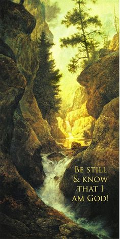 Be still and know that I am God.  Greg Olsen